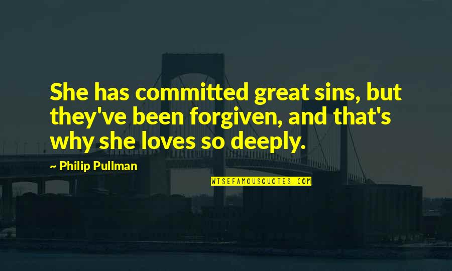 Chances And Love Quotes By Philip Pullman: She has committed great sins, but they've been