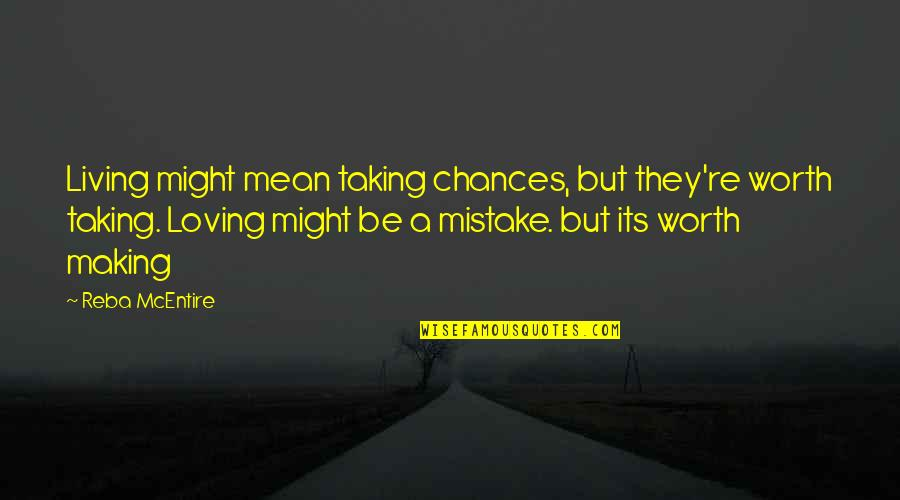 Chances And Love Quotes By Reba McEntire: Living might mean taking chances, but they're worth