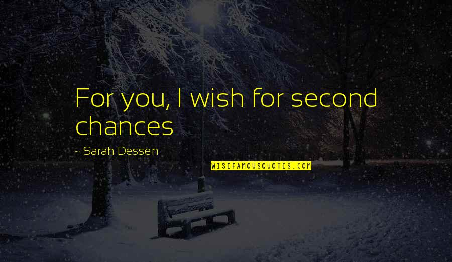 Chances And Love Quotes By Sarah Dessen: For you, I wish for second chances
