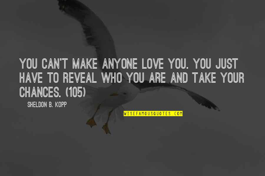 Chances And Love Quotes By Sheldon B. Kopp: You can't make anyone love you. You just