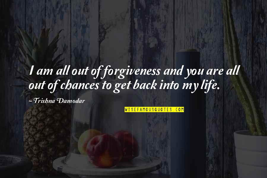 Chances And Love Quotes By Trishna Damodar: I am all out of forgiveness and you