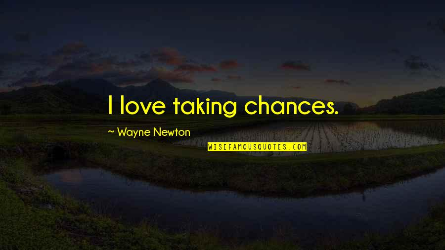 Chances And Love Quotes By Wayne Newton: I love taking chances.