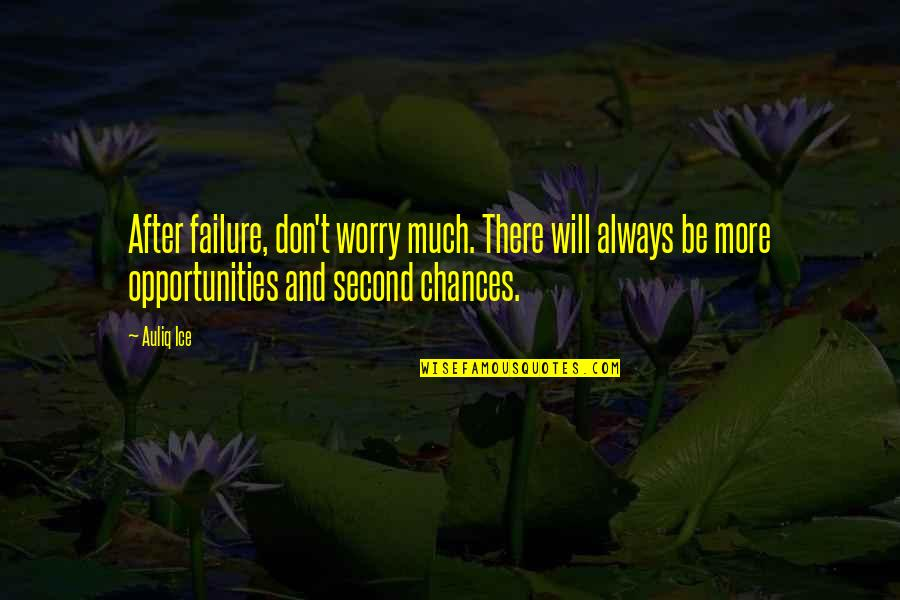 Chances And Opportunities Quotes By Auliq Ice: After failure, don't worry much. There will always