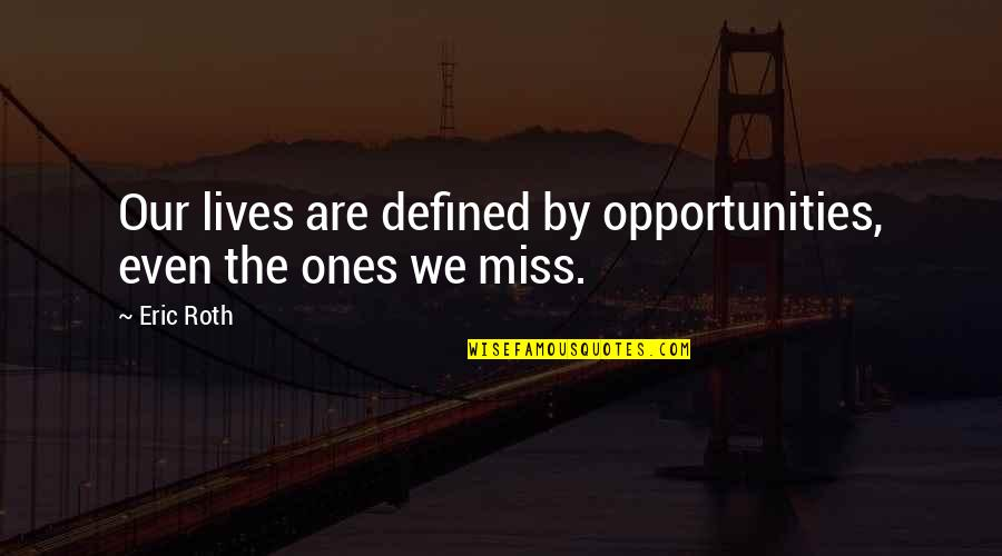 Chances And Opportunities Quotes By Eric Roth: Our lives are defined by opportunities, even the