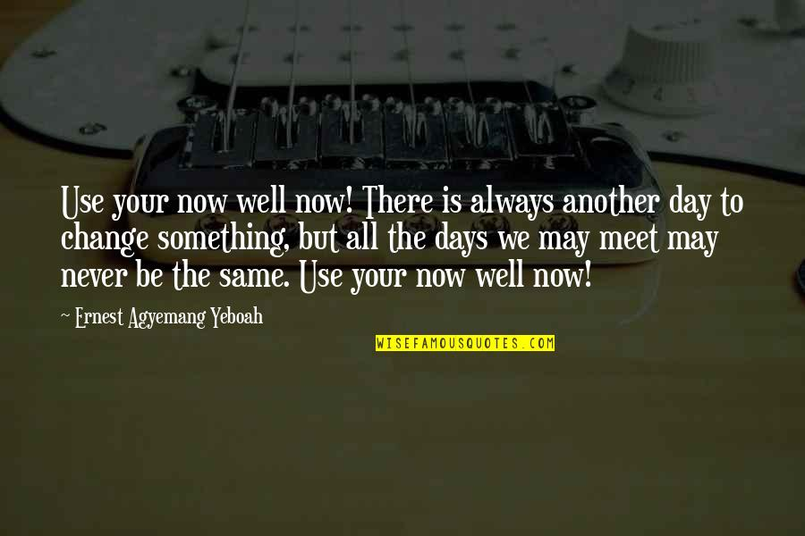 Chances And Opportunities Quotes By Ernest Agyemang Yeboah: Use your now well now! There is always
