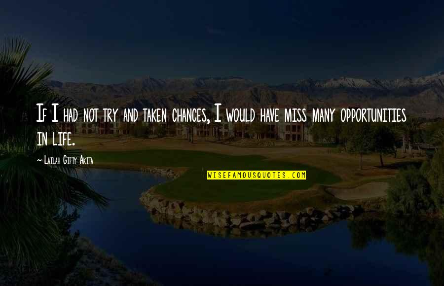 Chances And Opportunities Quotes By Lailah Gifty Akita: If I had not try and taken chances,