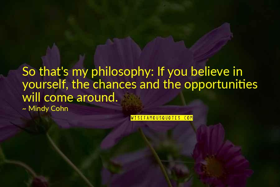 Chances And Opportunities Quotes By Mindy Cohn: So that's my philosophy: If you believe in