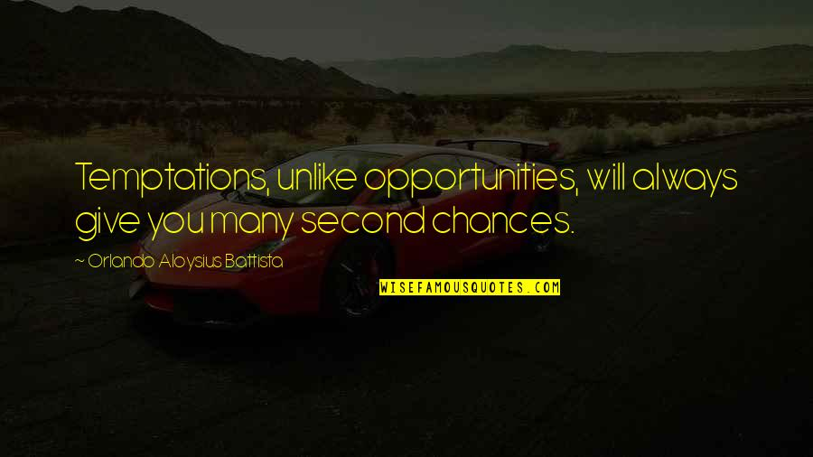 Chances And Opportunities Quotes By Orlando Aloysius Battista: Temptations, unlike opportunities, will always give you many