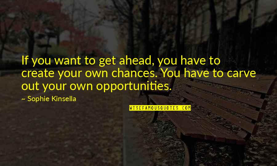 Chances And Opportunities Quotes By Sophie Kinsella: If you want to get ahead, you have