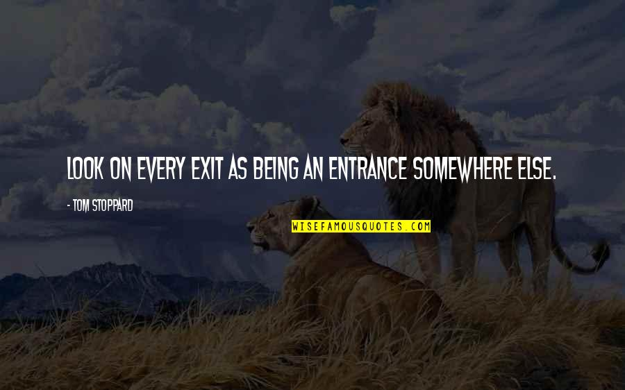 Chances And Opportunities Quotes By Tom Stoppard: Look on every exit as being an entrance
