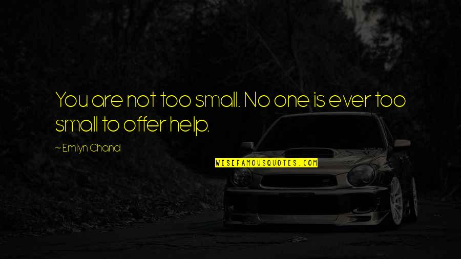 Chand Quotes By Emlyn Chand: You are not too small. No one is