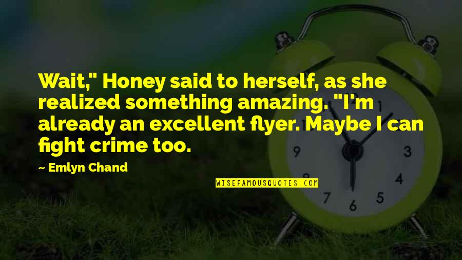 """Chand Quotes By Emlyn Chand: Wait,"""" Honey said to herself, as she realized"""