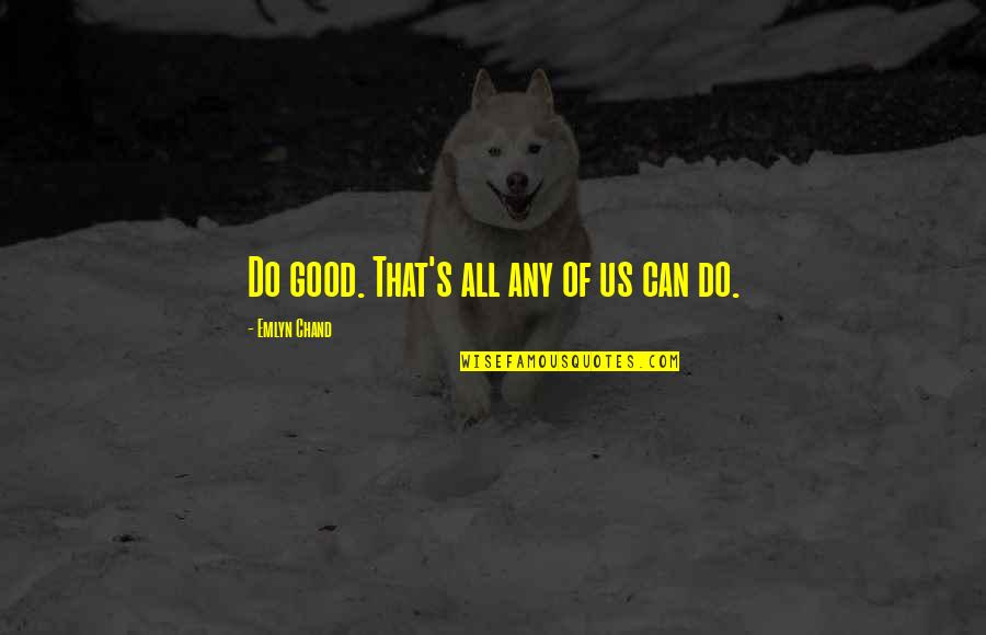 Chand Quotes By Emlyn Chand: Do good. That's all any of us can