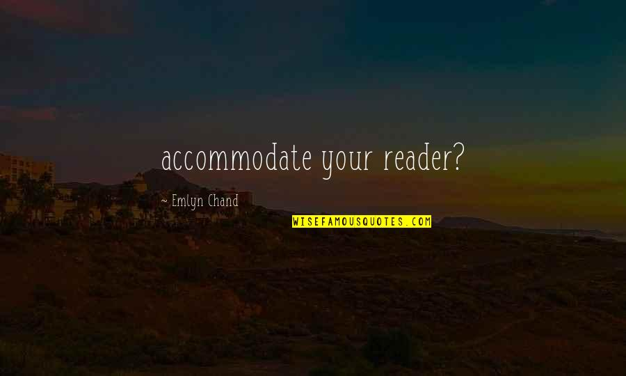 Chand Quotes By Emlyn Chand: accommodate your reader?
