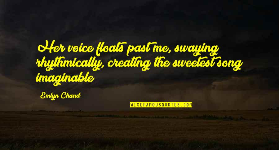 Chand Quotes By Emlyn Chand: Her voice floats past me, swaying rhythmically, creating