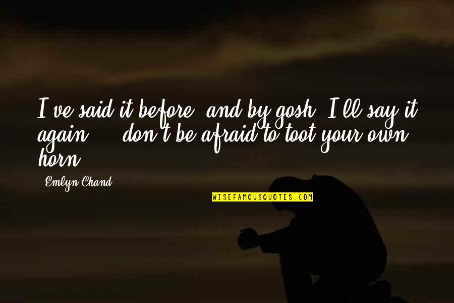 Chand Quotes By Emlyn Chand: I've said it before, and by gosh, I'll