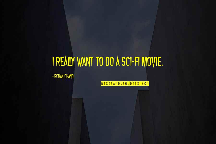 Chand Quotes By Rohan Chand: I really want to do a sci-fi movie.