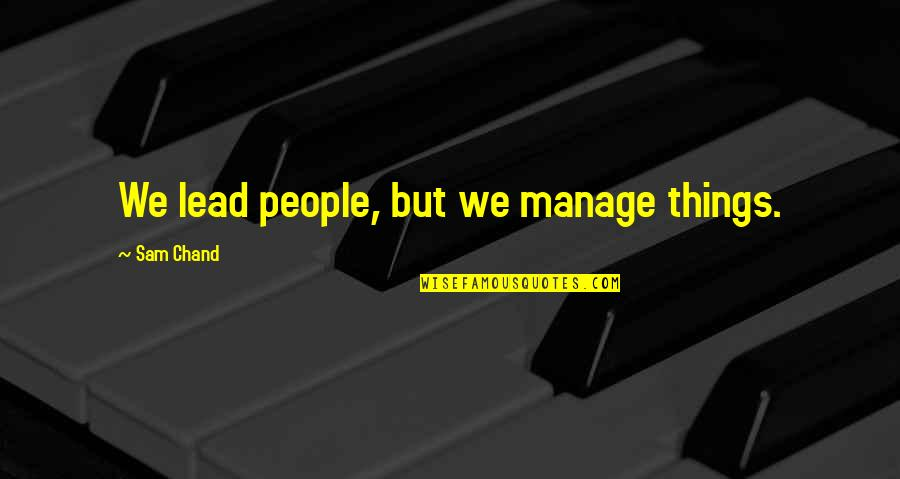 Chand Quotes By Sam Chand: We lead people, but we manage things.