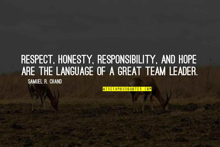 Chand Quotes By Samuel R. Chand: Respect, honesty, responsibility, and hope are the language