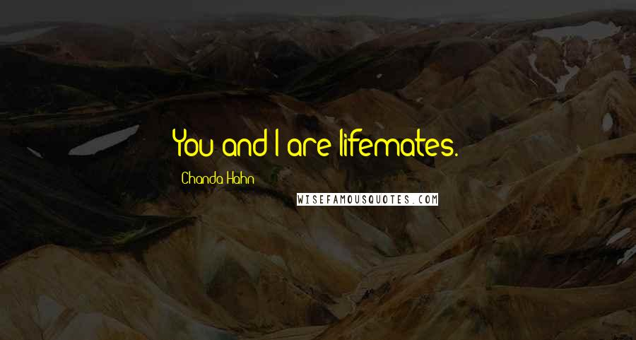 Chanda Hahn quotes: You and I are lifemates.