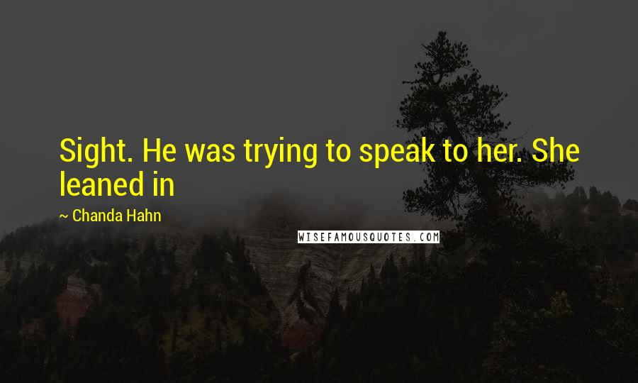 Chanda Hahn quotes: Sight. He was trying to speak to her. She leaned in