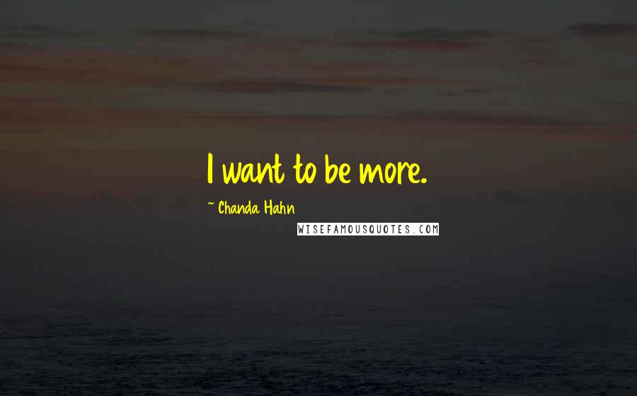Chanda Hahn quotes: I want to be more.