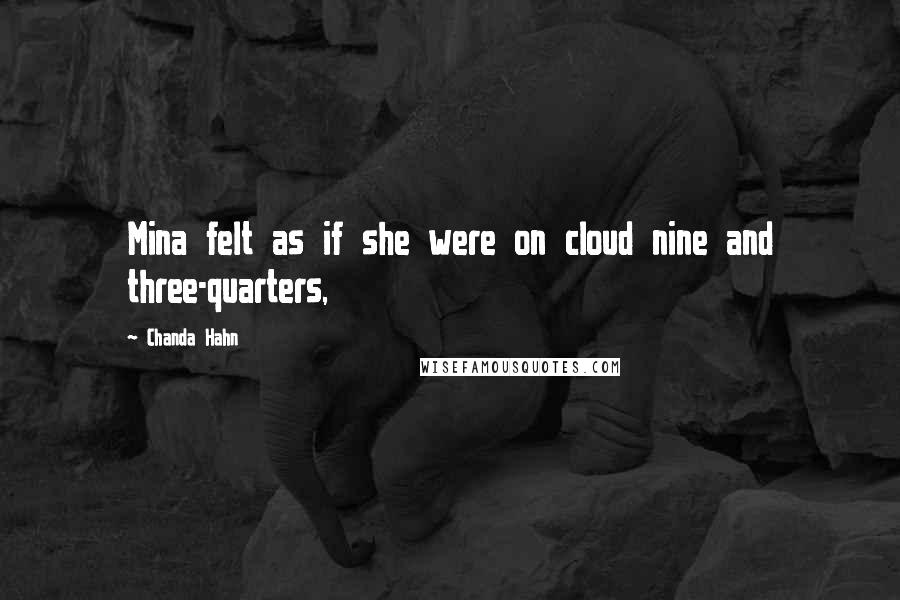 Chanda Hahn quotes: Mina felt as if she were on cloud nine and three-quarters,