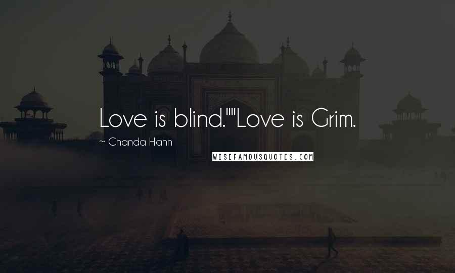 """Chanda Hahn quotes: Love is blind.""""""""Love is Grim."""