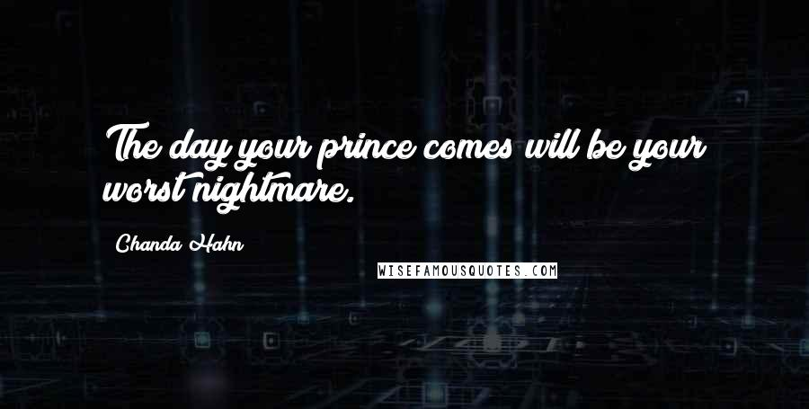 Chanda Hahn quotes: The day your prince comes will be your worst nightmare.