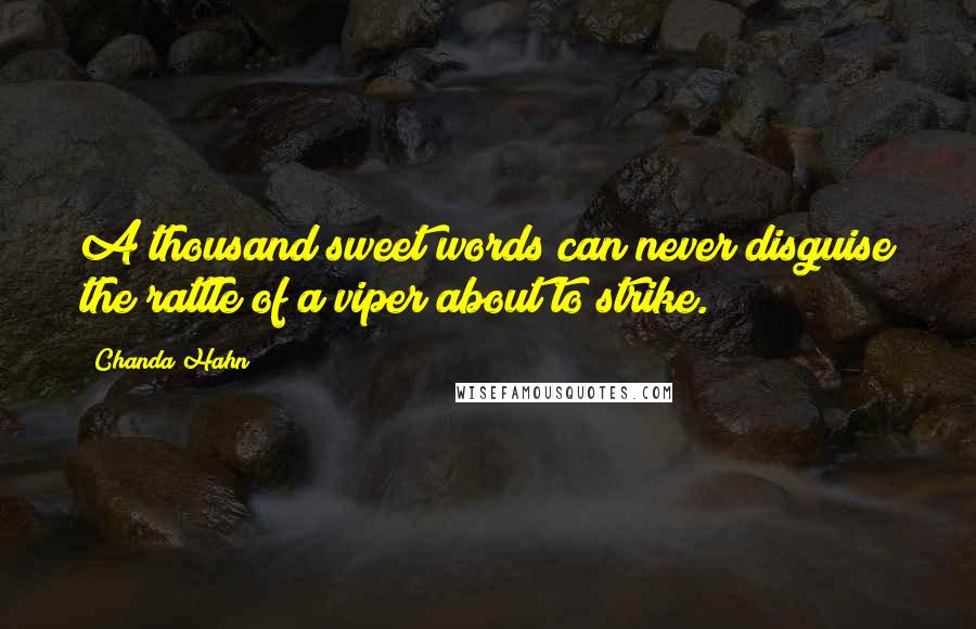 Chanda Hahn quotes: A thousand sweet words can never disguise the rattle of a viper about to strike.