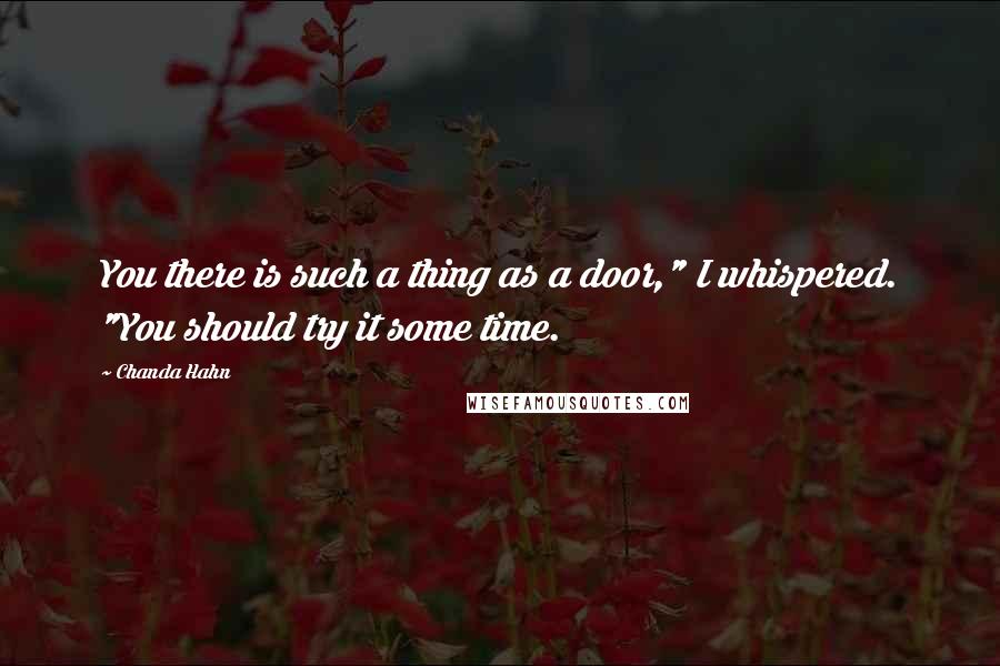 """Chanda Hahn quotes: You there is such a thing as a door,"""" I whispered. """"You should try it some time."""