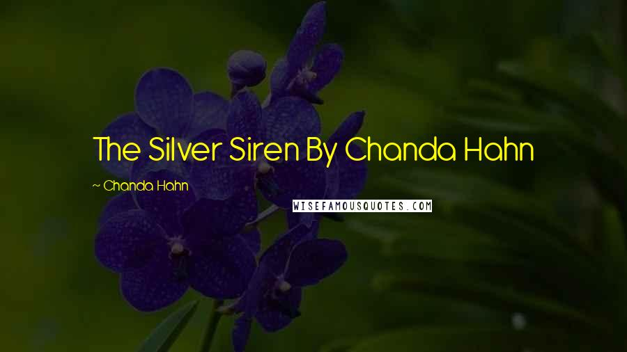 Chanda Hahn quotes: The Silver Siren By Chanda Hahn
