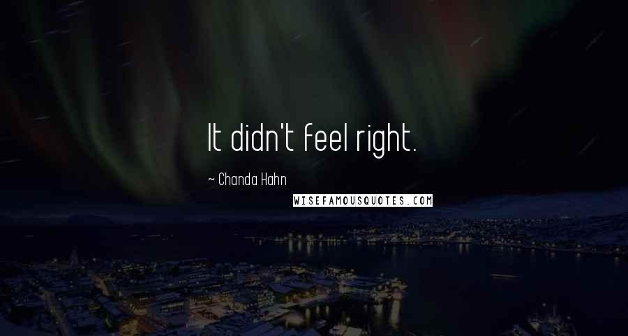 Chanda Hahn quotes: It didn't feel right.