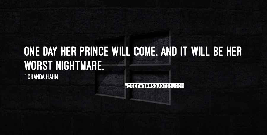 Chanda Hahn quotes: One day her Prince will come, and it will be her worst nightmare.