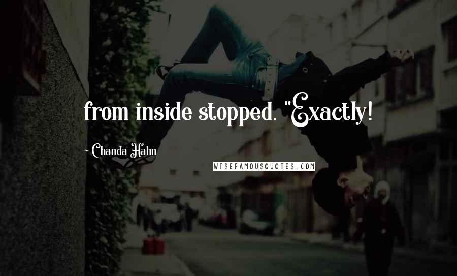 """Chanda Hahn quotes: from inside stopped. """"Exactly!"""