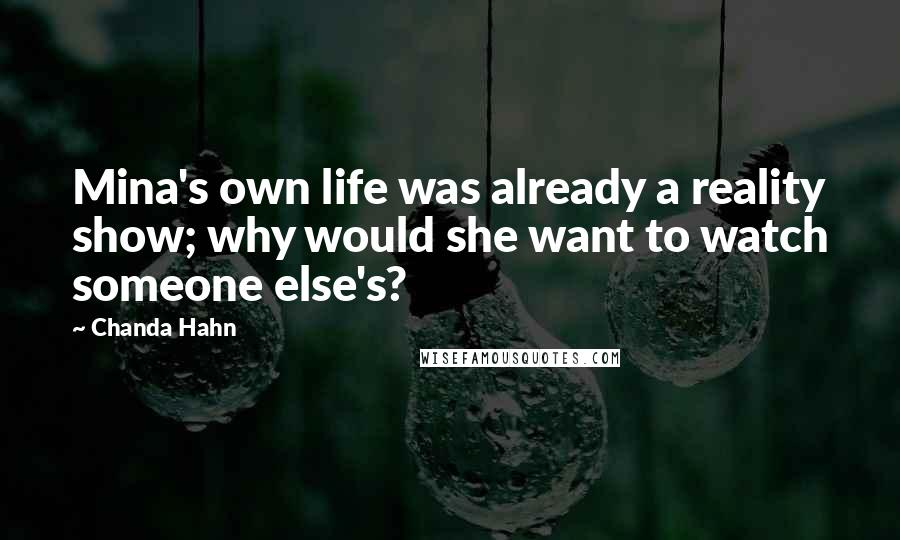 Chanda Hahn quotes: Mina's own life was already a reality show; why would she want to watch someone else's?