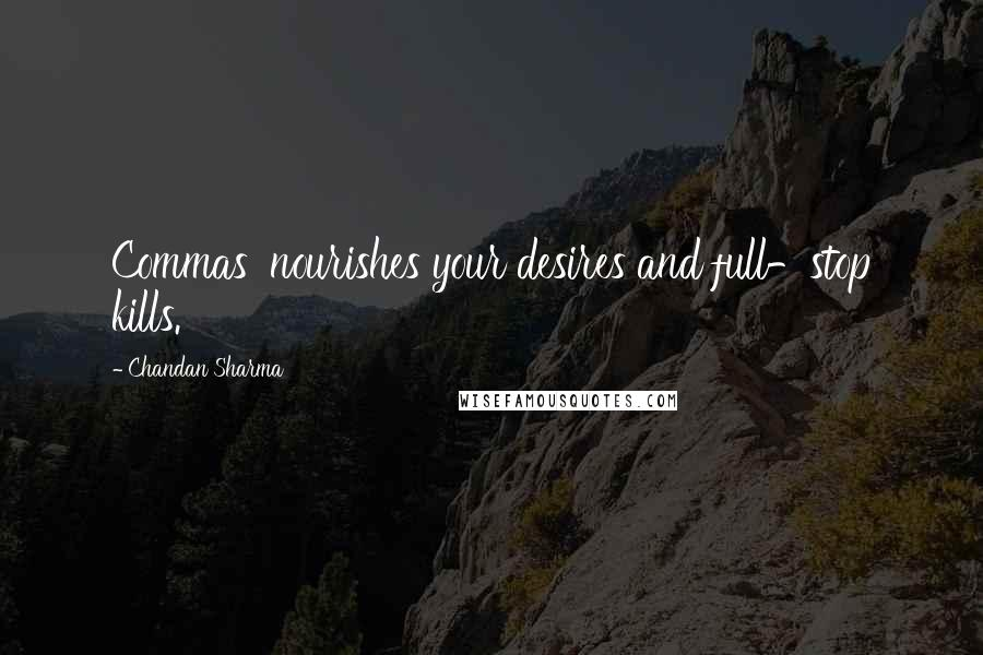 Chandan Sharma quotes: Commas' nourishes your desires and full-stop kills.