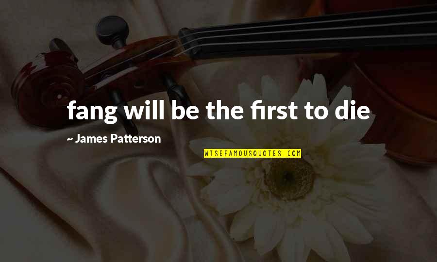 Chandon Quotes By James Patterson: fang will be the first to die