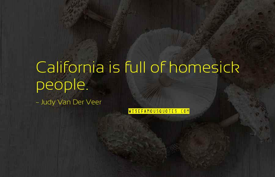 Chandon Quotes By Judy Van Der Veer: California is full of homesick people.