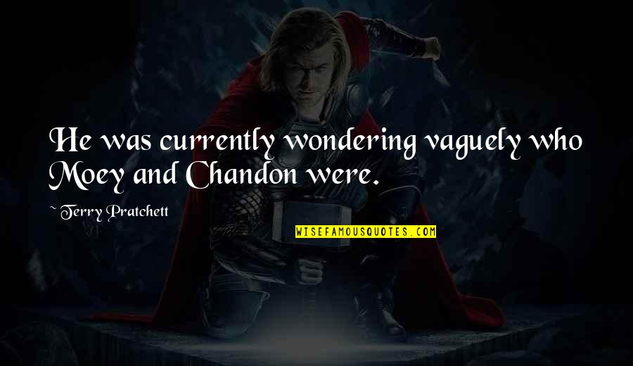 Chandon Quotes By Terry Pratchett: He was currently wondering vaguely who Moey and