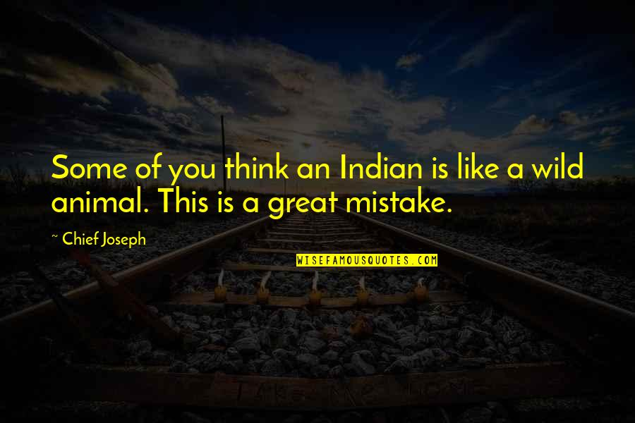 Chandrasekhara Bharati Quotes By Chief Joseph: Some of you think an Indian is like