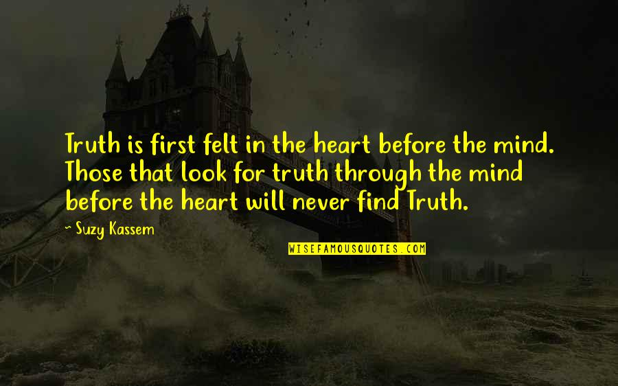 Chandrasekhara Bharati Quotes By Suzy Kassem: Truth is first felt in the heart before