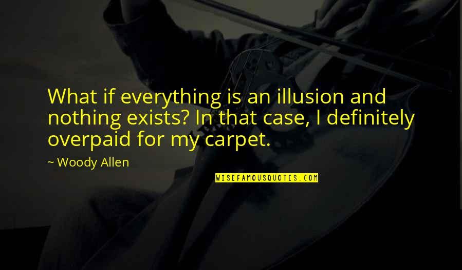 Chandrasekhara Bharati Quotes By Woody Allen: What if everything is an illusion and nothing