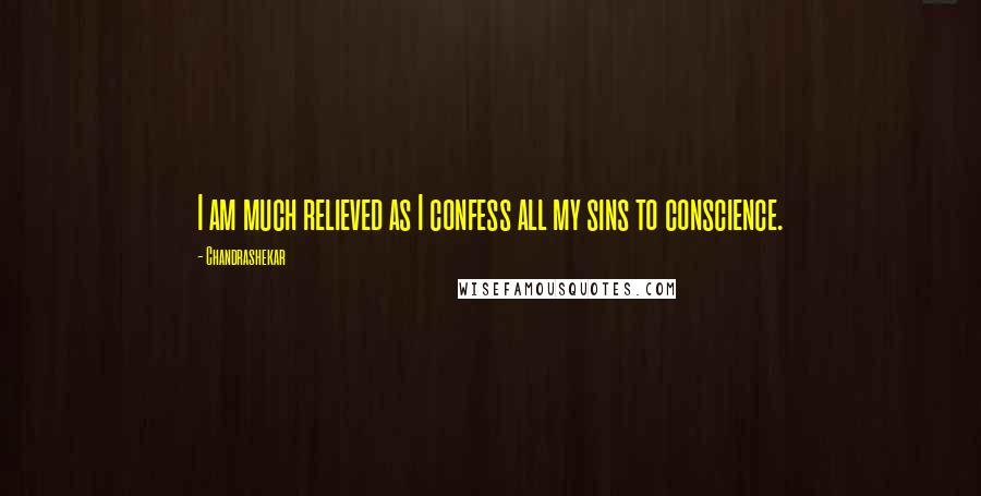 Chandrashekar quotes: I am much relieved as I confess all my sins to conscience.
