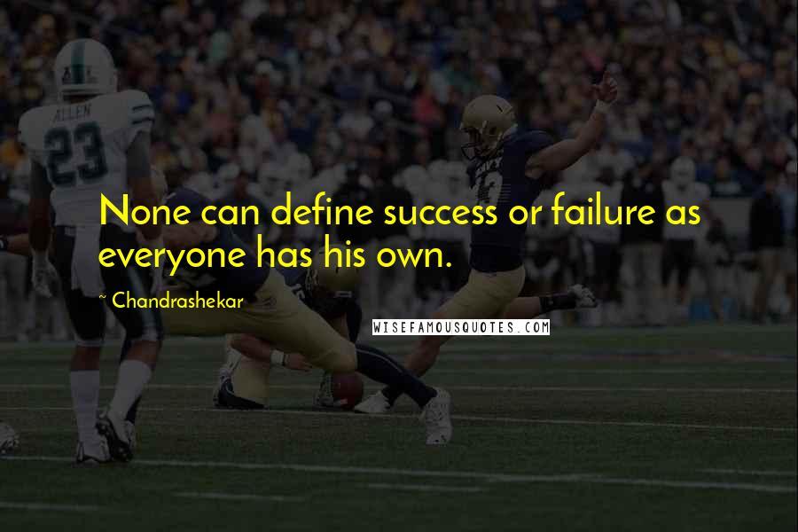 Chandrashekar quotes: None can define success or failure as everyone has his own.