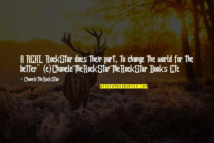 Chanele Quotes By Chanele TheRockStar: A REAL RockStar does their part, to change