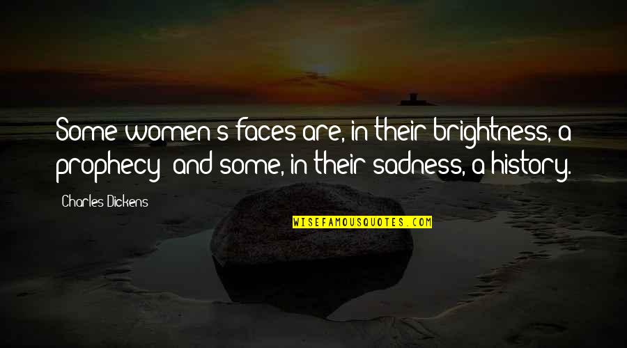 Chanele Quotes By Charles Dickens: Some women's faces are, in their brightness, a