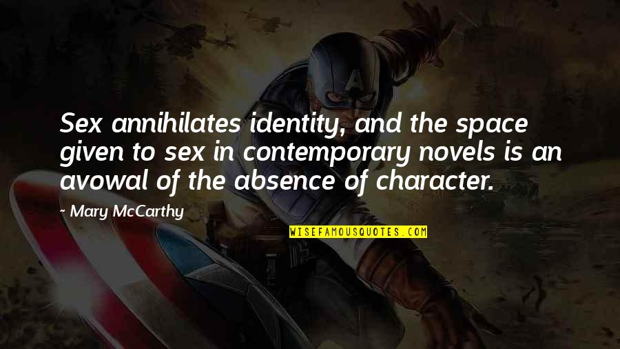 Chanele Quotes By Mary McCarthy: Sex annihilates identity, and the space given to