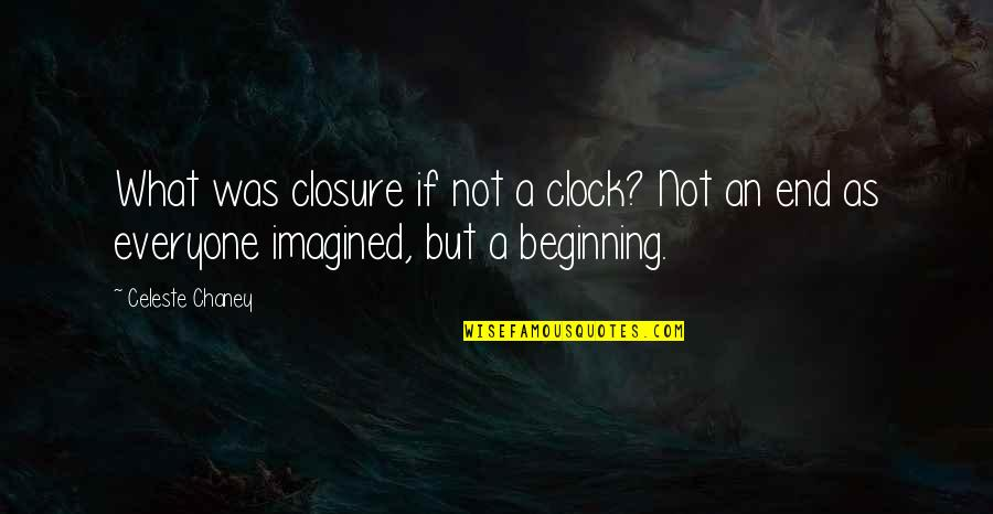 Chaney Quotes By Celeste Chaney: What was closure if not a clock? Not