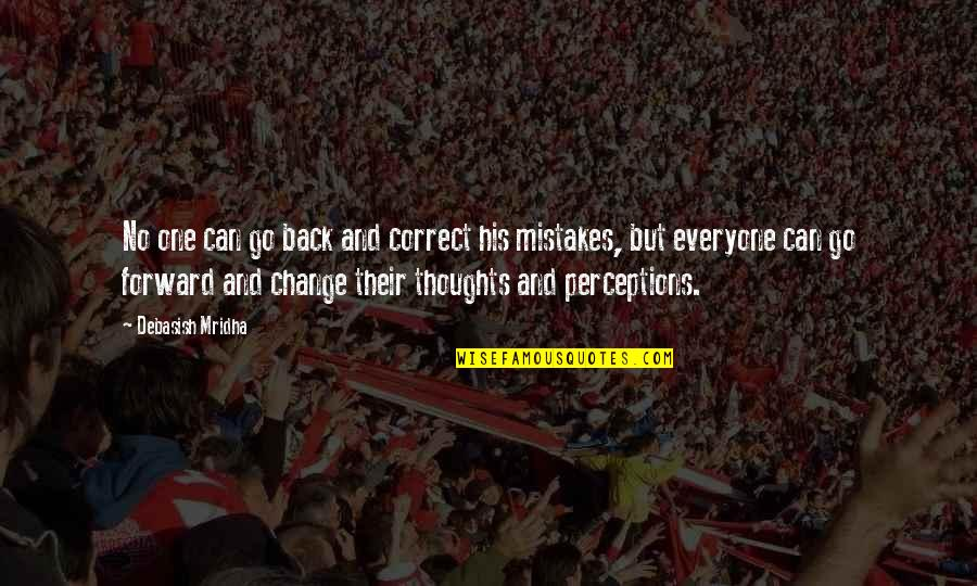 Change And Mistakes Quotes By Debasish Mridha: No one can go back and correct his